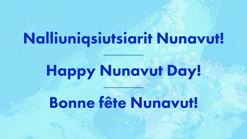 Nalliuniqsiutsiarit Nunavut! Happy Nunavut Day! Bonne Fete Nunavut!